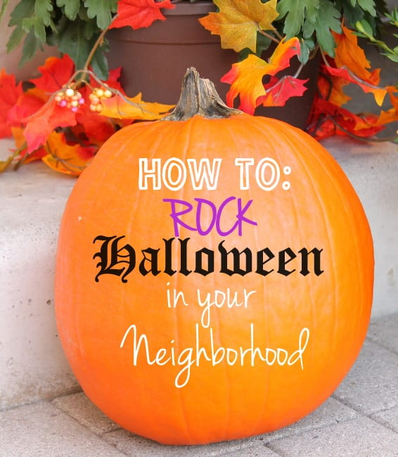 Here's how to rock Halloween in your neighborhood.