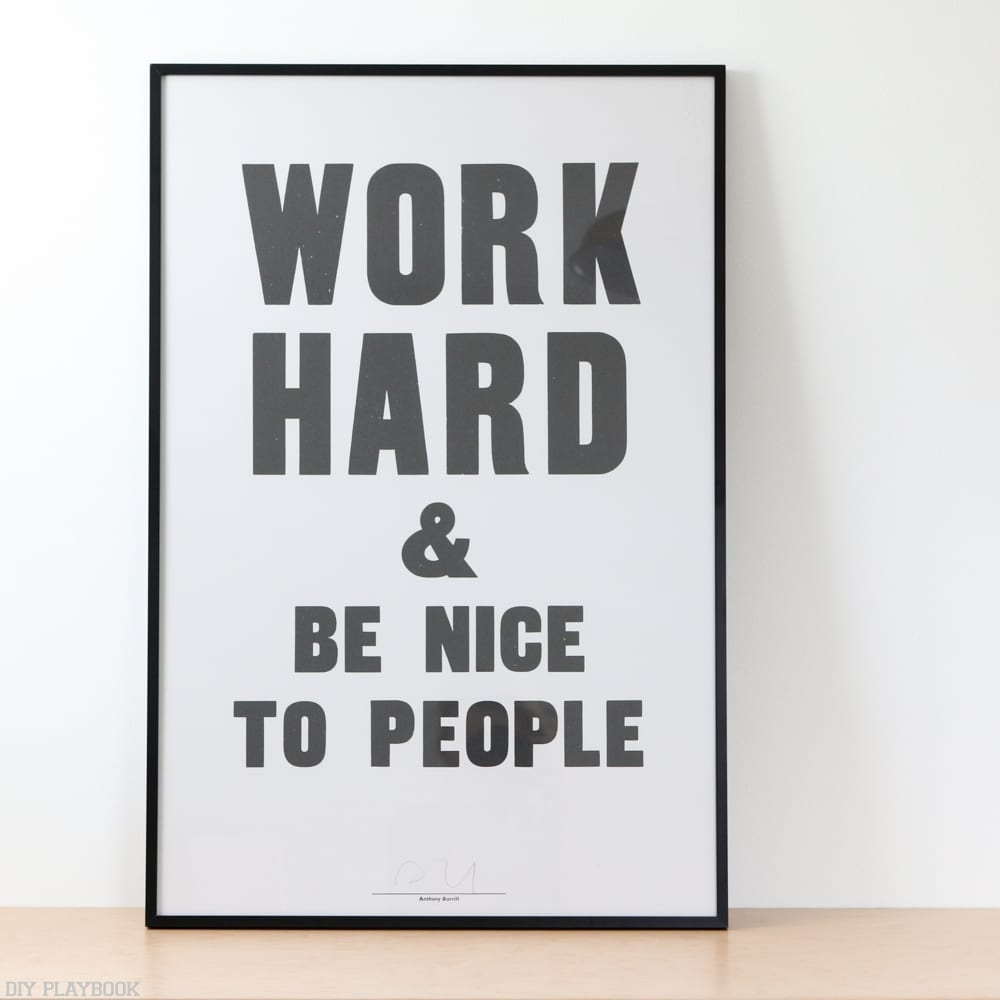 "School House Electric might be a bit on the pricier side, but it's worth it for the awesome pieces you can find there, like this ""Work hard and be nice to people"" print."